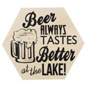 Wall Decor 8x6.75 Beer Always Tastes Better At The Lake (6.00) Mdf