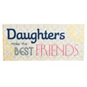 Wood Plaque Daughters Make The Best Of Friends 3x5 Mdf (4.50)
